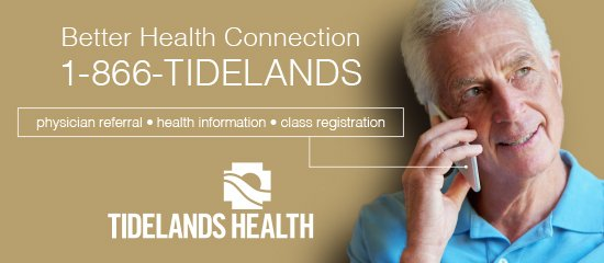 Call the Tidelands Health call center, Better Health Connection, at 1-866-843-3526
